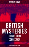 British Mysteries - Fergus Hume Collection: 21 Thriller Novels in One Volume book summary, reviews and downlod