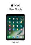 iPad User Guide for iOS 10.3 book summary, reviews and downlod