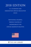 Provisional Unlawful Presence Waivers of Inadmissibility for Certain Immediate Relatives (U.S. Citizenship and Immigration Services Regulation) (USCIS) (2018 Edition) book summary, reviews and downlod