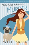 Anchors Away and Murder book summary, reviews and downlod
