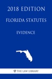 Florida Statutes - Evidence (2018 Edition) book summary, reviews and downlod