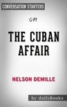 The Cuban Affair: A Novel by Nelson DeMille: Conversation Starters book summary, reviews and downlod