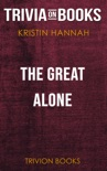 The Great Alone: A Novel by Kristin Hannah (Trivia-On-Books) book summary, reviews and downlod