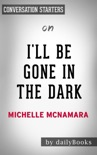 I'll Be Gone in the Dark: One Woman's Obsessive Search for the Golden State Killer by Michelle McNamara: Conversation Starters book summary, reviews and downlod
