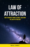 Law of Attraction: How to Manifest Money, Desires, Love Using The Law of Attraction book summary, reviews and download