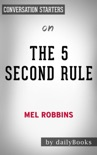 The 5 Second Rule: Transform your Life, Work, and Confidence with Everyday Courage by Mel Robbins: Conversation Starters book summary, reviews and downlod
