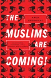 The Muslims Are Coming! book summary, reviews and download