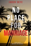 No Place for Marriage (Murder in the Keys—Book #4) book summary, reviews and downlod