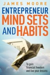 Entrepreneur Mindsets and Habits to Gain Financial Freedom and Live Your Dreams book summary, reviews and download