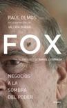 Fox: negocios a la sombra del poder book summary, reviews and downlod