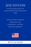 Electric Power Generation, Transmission, and Distribution - Electrical Protective Equipment (US Occupational Safety and Health Administration Regulation) (OSHA) (2018 Edition) book summary, reviews and downlod