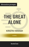 The Great Alone: A Novel by Kristin Hannah (Discussion Prompts) book summary, reviews and downlod