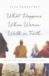 What Happens When Women Walk in Faith book summary, reviews and downlod