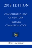 Consolidated Laws of New York - Uniform Commercial Code (2018 Edition) book summary, reviews and downlod