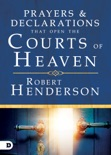 Prayers and Declarations that Open the Courts of Heaven book summary, reviews and downlod