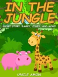 In the Jungle: Short Story, Games, Jokes, and More! book summary, reviews and downlod