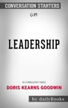 Leadership: In Turbulent Times by Doris Kearns Goodwin: Conversaton Starters book summary, reviews and downlod