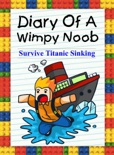 Diary Of A Wimpy Noob: Survive Titanic Sinking! book summary, reviews and download