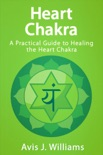 Heart Chakra: A Practical Heart Chakra Healing Guide book summary, reviews and download