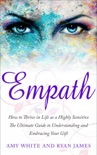 Empath : How to Thrive in Life as a Highly Sensitive- The Ultimate Guide to Understanding and Embracing Your Gift book summary, reviews and download