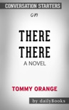 There There: A Novel by Tommy Orange: Conversation Starters book summary, reviews and downlod