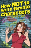 How Not To Write Female Characters book summary, reviews and download