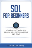 SQL: For Beginners: Your Guide To Easily Learn SQL Programming in 7 Days book summary, reviews and download