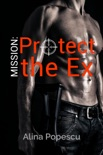 Mission: Protect The Ex book summary, reviews and download