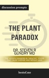 """The Plant Paradox: The Hidden Dangers in """"Healthy"""" Foods That Cause Disease and Weight Gain by Dr. Steven R Gundry M.D. (Discussion Prompts) book summary, reviews and downlod"""