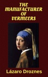 The Manufacturer of Vermeers book summary, reviews and download