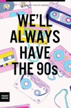 We'll Always Have the 90s book summary, reviews and downlod