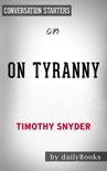 On Tyranny: Twenty Lessons from the Twentieth Century by Timothy Snyder: Conversation Starters book summary, reviews and downlod
