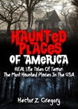 Haunted Places Of America: REAL Life Tales Of Terror: The Most Haunted Places In The USA book summary, reviews and download
