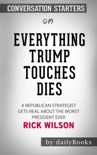 Everything Trump Touches Dies: A Republican Strategist Gets Real About the Worst President Ever by Rick Wilson: Conversation Starters book summary, reviews and downlod