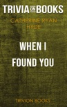When I Found You by Catherine Ryan Hyde (Trivia-On-Books) book summary, reviews and downlod