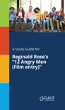 """A Study Guide for Reginald Rose's """"12 Angry Men"""" book summary, reviews and downlod"""