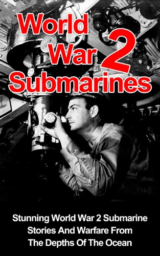 World War II Submarines: Stunning World War 2 Submarine Stories And Warfare From The Depths Of The Ocean by Draft2Digital, LLC book summary, reviews and downlod