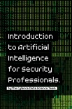 Introduction to Artificial Intelligence for Security Professionals book summary, reviews and download