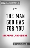The Man God Has For You: 7 traits to Help You Determine Your Life Partner by Stephan Labossiere: Conversation Starters book summary, reviews and downlod