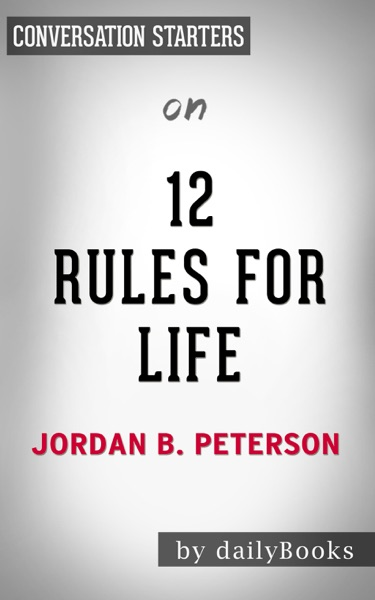 12 Rules For Life: An Antidote to Chaos by Jordan Peterson: Conversation Starters by Daily Books Book Summary, Reviews and E-Book Download