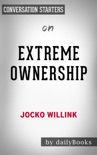 Extreme Ownership: How U.S. Navy SEALs Lead and Win (New Edition) by Jocko Willink: Conversation Starters book summary, reviews and downlod