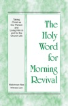 The Holy Word for Morning Revival - Taking Christ as Our Person and Living Him in and for the Church Life book summary, reviews and downlod