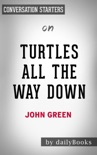 Turtles All the Way Down by John Green: Conversation Starters book summary, reviews and downlod