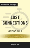 Lost Connections: Uncovering the Real Causes of Depression – and the Unexpected Solutions by Johann Hari (Discussion Prompts) book summary, reviews and downlod