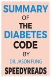 Summary of The Diabetes Code By Jason Fung book summary, reviews and downlod
