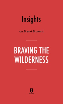 Insights on Brené Brown's Braving the Wilderness by Instaread E-Book Download