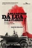 Assassinos da Lua das Flores book summary, reviews and downlod