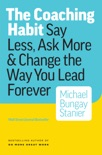 The Coaching Habit: Say Less, Ask More & Change the Way Your Lead Forever book summary, reviews and download