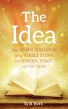 THE IDEA: The Seven Elements of a Viable Story for Screen, Stage, or Fiction book summary, reviews and download