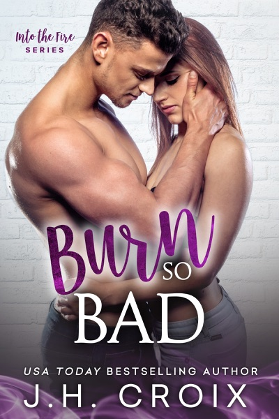 Burn So Bad by J.H. Croix Book Summary, Reviews and E-Book Download